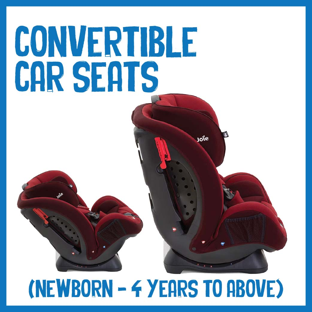 Convertible Car Seats ( Newborn to 4 years or above )